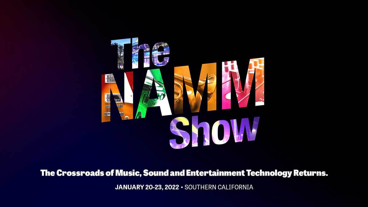 The NAMM Show - The Crossroads of Music, Sound and Entertainment Technology Returns - January 20-23, 2022, Southern California